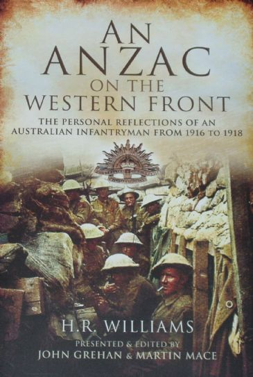 An ANZAC on the Western Front - The Personal Reflections of an Australian Infantryman from 1916 to 1918, by H.R. Williams